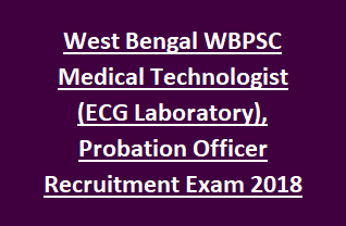 West Bengal WBPSC Medical Technologist (ECG Laboratory), Probation Officer Recruitment Exam 2018 90 Govt Jobs