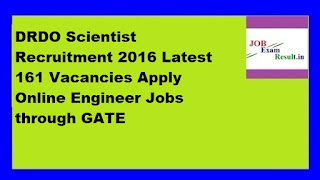 DRDO Scientist Recruitment 2016 Latest 161 Vacancies Apply Online Engineer Jobs through GATE