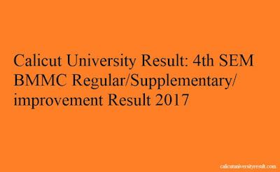 Calicut University 4th SEM BMMC Result 2017 #calicutuniversityresult calicutuniversityresult.com