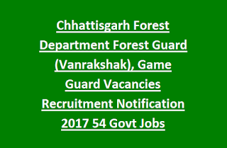 Chhattisgarh Forest Department Forest Guard (Vanrakshak), Game Guard Vacancies Recruitment Notification 2017 54 Govt Jobs