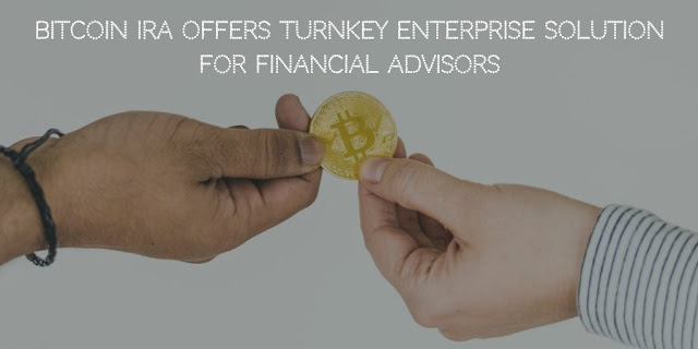 Bitcoin IRA offers Turnkey Enterprise Solution for Financial Advisors