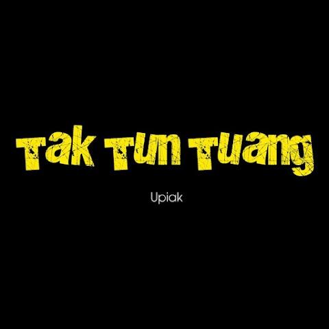 Upiak - Tak Tun Tuang MP3