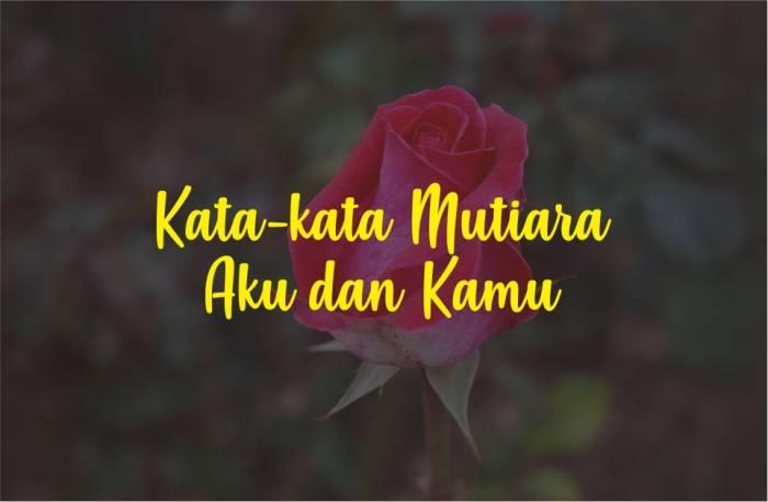 Kata-kata Mutiara Aku dan Kamu