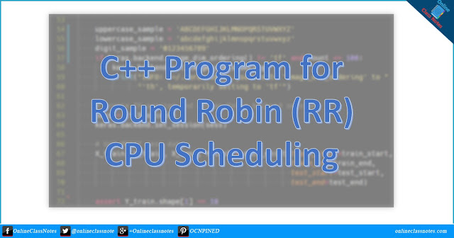 C++ Program (Source Code) for Round Robin (RR) CPU Scheduling Algorithm