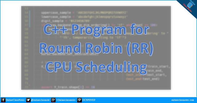 C++ Program (Source Code) for Round Robin (RR) CPU Scheduling Algorithm