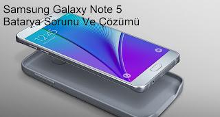 Samsung Galaxy Note 5 Batarya Sorunu Ve Çözümü
