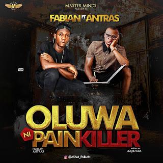 Music: Fabian Ft. Antras - Oluwa Ni Painkiller