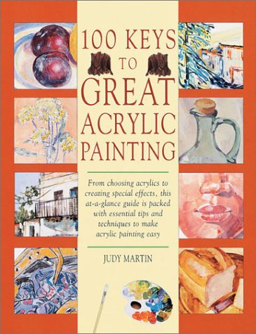 100 Keys to Great Acrylic Painting by Judy Martin and Hazel Harrison