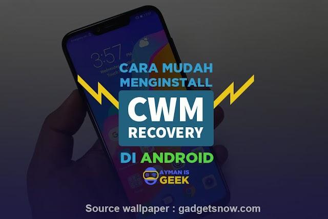 Cara Mudah Menginstall CWM Recovery pada Semua Merek HP Android