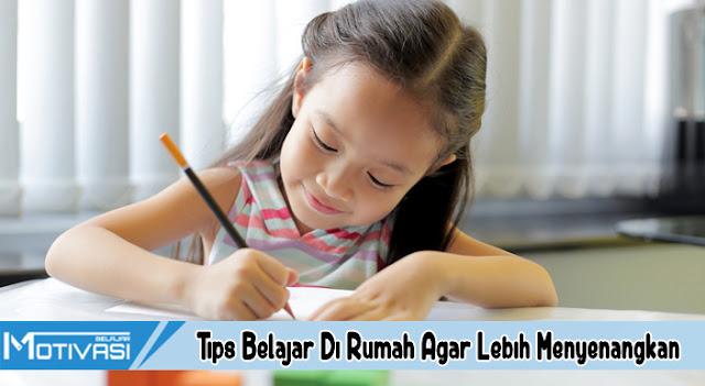 Tips Belajar Di Rumah Agar Lebih Menyenangkan