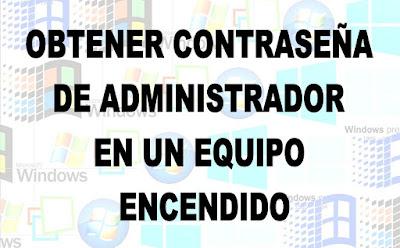 http://mierdadewindows.blogspot.com.es/2016/01/obtener-la-contrasena-de-administrador.html