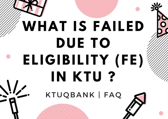 What Is Failed Due To Eligibility (FE) In KTU ?