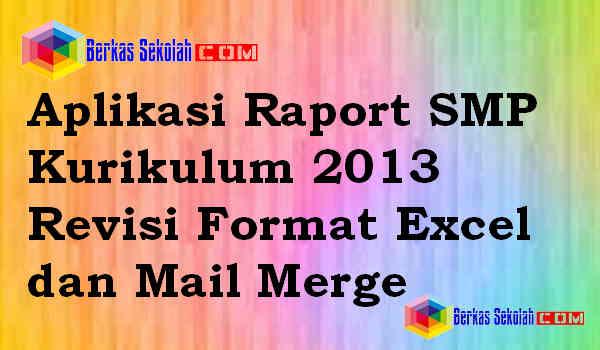 Download Aplikasi Raport SMP Kurikulum 2013 Revisi Format Excel dan Mail Merge