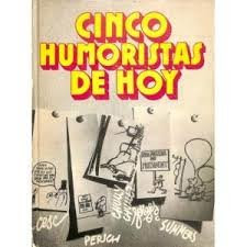 Cinco humoristas de hoy: Cesc, Chumy Chumez, Forges, Perich, Summers. Barcelona: Edic. 62, D.L. 1974.