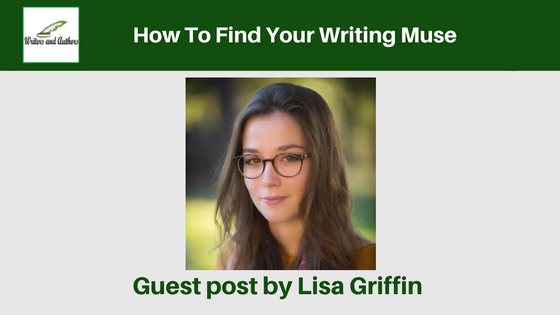 How To Find Your Writing Muse, guest post by Lisa Griffin