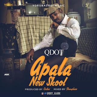 "[Music] Qdot - ""Apala New Skool"""