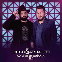 Baixar EP Diego e Arnaldo - Ao Vivo em Goiânia EP 2 (2018) Grátis
