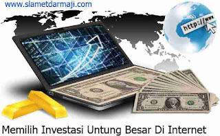 Memilih Investasi Untung Besar Di Internet