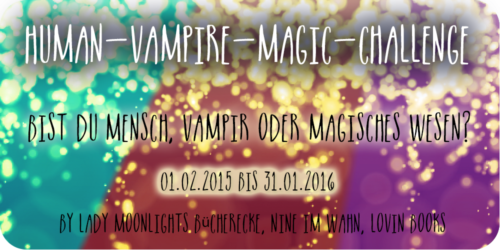 http://everyones-a-book.blogspot.de/2015/03/challenge-human-vampire-magic-challenge.html