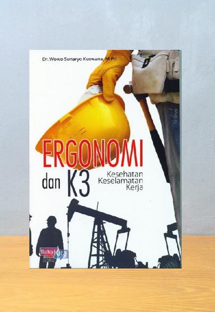 ERGONOMI DAN K3, Dr. Wowo Sunaryo Kuswana, M.Pd.