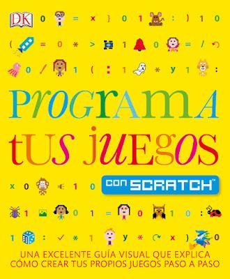 LIBRO - Programa tus juegos con Scratch  (DK - Septiembre 2016)  Una excelente guía visual que explica como   crear tus propios juegos paso a paso  EDUCACION - INFORMATICA - VIDEOJUEGOS  Comprar en Amazon España