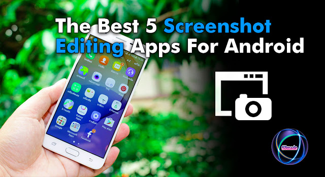 The Best 5 Screenshot Editing Apps For Android