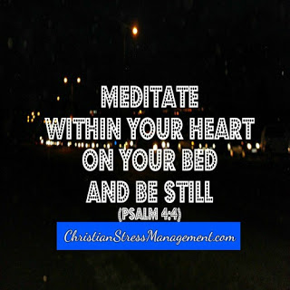 Meditate within your heart on your bed and be still Psalm 4