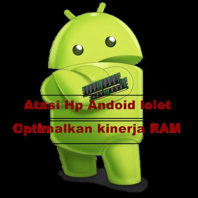 Cara menambah Kecepatan RAM Hp Android Root dan Non Root