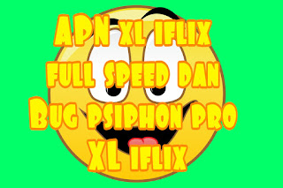 APN xl iflix full speed dan Bug psiphon pro XL iflix