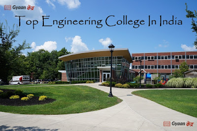 List of Top Engineering Colleges In India-2019 Ranking, Admission, Faculties, Courses - gyaankendra.com, top engineering colleges in india  Best engineering colleges in india best engineering college engineering college