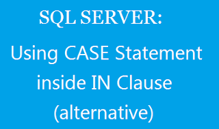 Using CASE Statement inside IN Clause in sql server (alternative)