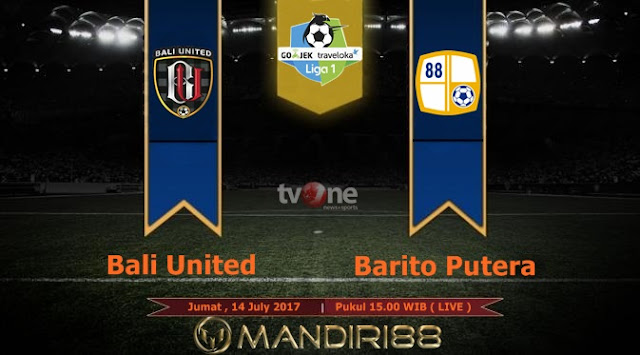 Prediksi Bola : Bali United Vs Barito Putera , Jumat 14 July 2017 Pukul 15.00 WIB @ TVONE