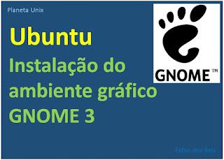 Instalação do ambiente gráfico GNOME 3 (GUI) no Ubuntu Linux