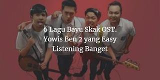 6 Lagu Bayu Skak OST. Yowis Ben 2 yang Easy Listening Banget