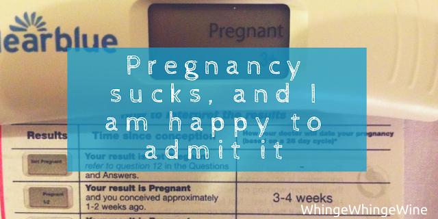 Pregnancy sucks, and I am happy to admit it