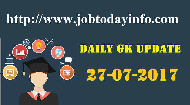 Daily GK Update 27th July 2017, Important Current Affairs