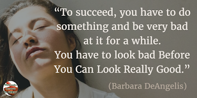 "71 Quotes About Life Being Hard But Getting Through It: ""To succeed, you have to do something and be very bad at it for a while. You have to look bad before you can look really good."" - Barbara DeAngelis"