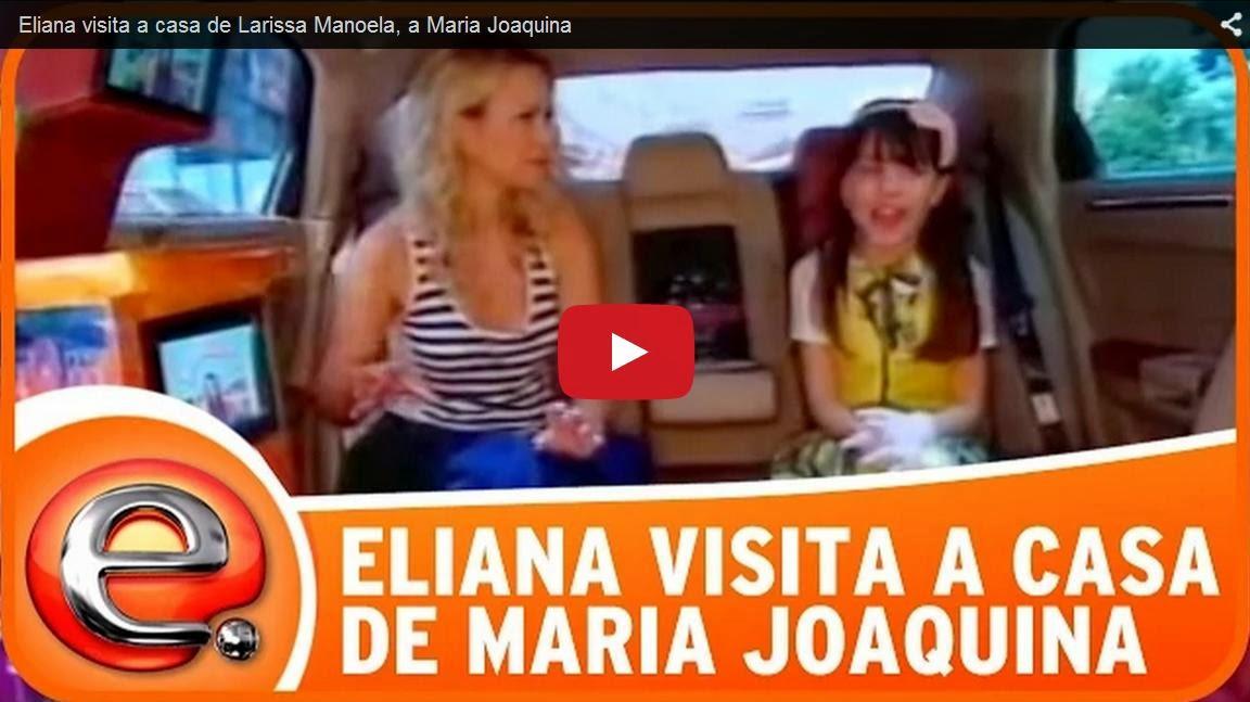 MARIA JOAQUINA- VEJA A CASA DA LARISSA MANOELA COM A ELIANA ca9a4ef6a3