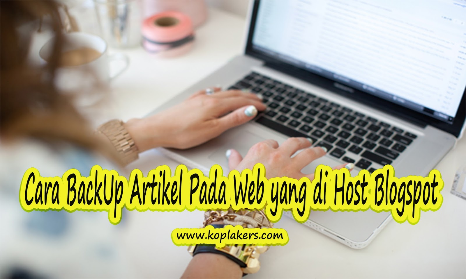 Cara Mudah Backup seluruh Artikel postingan blogspot