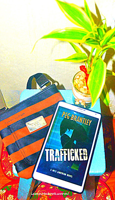 Trafficked by Peg Brantley | ARC | A Book Review by iamnotabookworm!