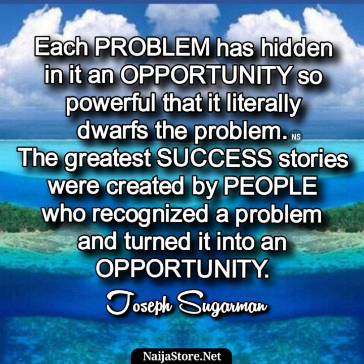 Joseph Sugarman's Quote: Each problem has hidden in it an opportunity so powerful that it literally dwarfs the problem. The greatest success stories were created by people who recognized a problem and turned it into an opportunity - Motivational Quotes