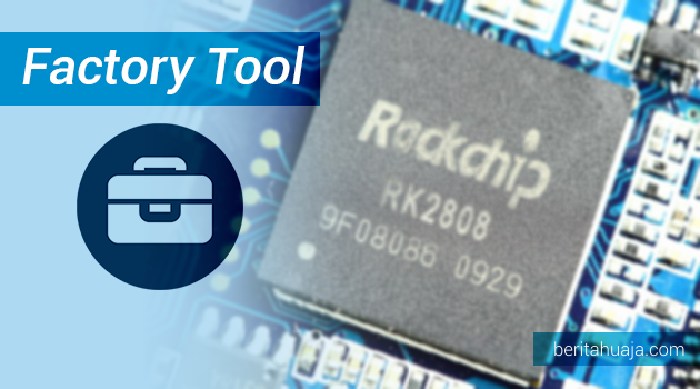How To Flashing / Update Firmware / Stock ROM Using Rockchip Factory Tool