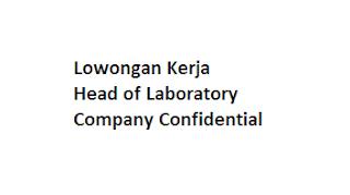 Lowongan Kerja Head of Laboratory Company Confidential di Demak