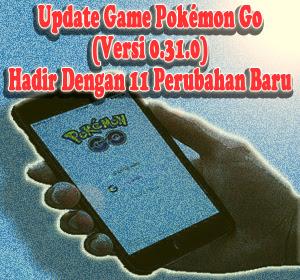 Update Game Pokémon Go Terkini Versi 0.31.0 Hadir Dengan 11 Perubahan Baru