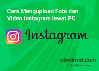 Cara Mengupload Foto dan Video Instagram terbaru lewat Komputer Laptop