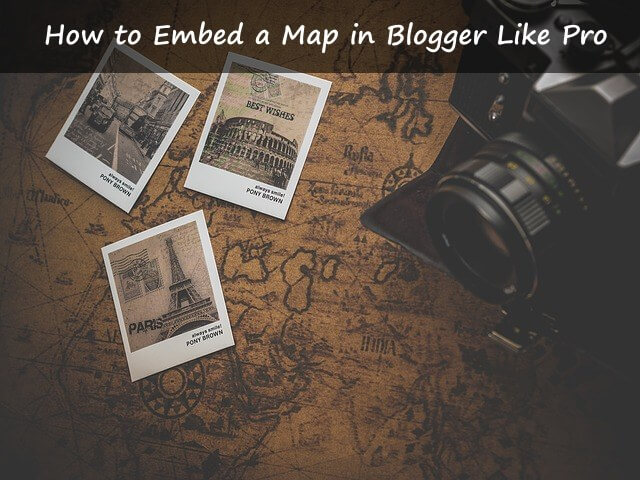 How to Embed a Map in Blogger Like a Pro