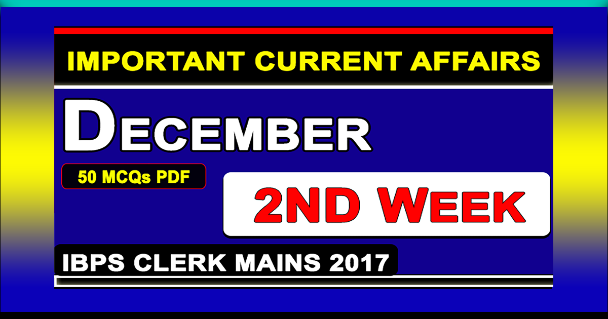 Weekly PDF :- December 2nd Week Current Affairs | GK 2017 | PDF