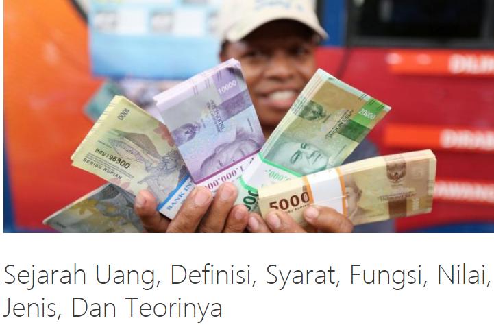 Sejarah Uang Beserta Fungsi, Definisi, Syarat, Nilai, Jenis, Dan Teorinya Terlengkap