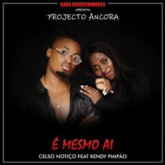 Celso Notiço - É Mesmo Aí (feat. Kendy Pimpão) 2019