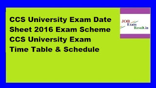 CCS University Exam Date Sheet 2016 Exam Scheme CCS University Exam Time Table & Schedule